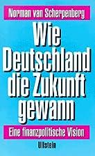 Wie Deutschland die Zukunft gewann. Eine…