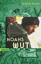 Noahs Wut. ( Ab 14 J.) by Brigitte Blobel