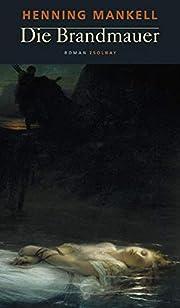 Die Brandmauer: Roman av Henning Mankell