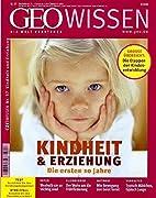 GEO Wissen 37/06: Kindheit und Erziehung -…