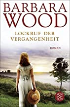 Lockruf der Vergangenheit. by Barbara Wood