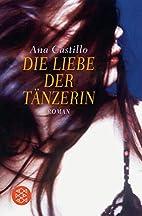 Die Liebe der Tänzerin by Ana Castillo