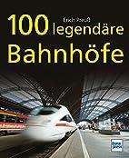 100 legendäre Bahnhöfe by Erich Preuß