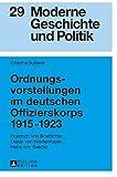 Ordnungsvorstellungen im deutschen Offizierskorps 1915-1923 : Friedrich von Boetticher, Oskar von Niedermayer, Hans von Seeckt / Grischa Sutterer
