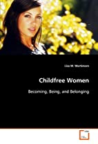 Childfree Women: Becoming, Being, and…