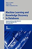 Machine learning and knowledge discovery in databases : European conference, ECML PKDD 2012, Bristol, UK, September 24-28, 2012 : proceedings / Peter A. Flach, Tijl de Bie, Nello Cristianini (eds.)
