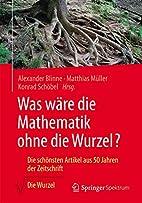 Was wäre die Mathematik ohne die Wurzel?:…