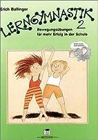 Lerngymnastik, Bd.2. Bewegungsübungen…