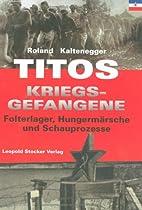 Titos Kriegsgefangene. Folterlager,…