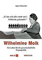 Wilhelmine Moik: Es hat sich alles mehr ums…