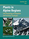 Plants in Alpine regions : cell physiology of adaption and survival strategies / Cornelius Lütz, editor