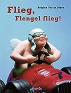 Flieg, Flengel flieg! by Brigitta Garcia…
