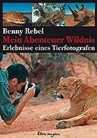 Mein Abenteuer Wildnis by Benny Rebel
