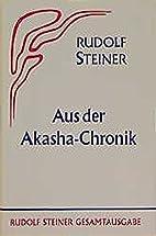 Aus der Akasha-Chronik by Rudolf Steiner