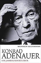 Konrad Adenauer: Ein Jahrhundertleben by…