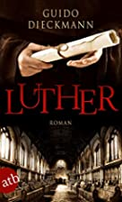 Luther: Roman by Guido Dieckmann
