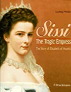 Sissi. The Tragic Empress by Ludwig 	 Merkle