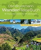 Das Bruckmann WanderReiseBuch by Verlagshaus