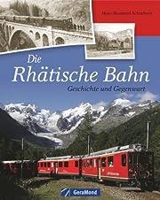 Die Rhätische Bahn: Geschichte und…