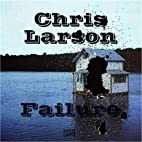 Chris Larson: Failure by Chris Larson