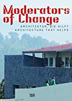 Moderators of Change: Architecture That…