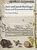 Joris and Jacob Hoefnagel : art and science around 1600 / Thea Vignau-Wilberg ; editor: Deutscher Verein für Kunstwissenschaft