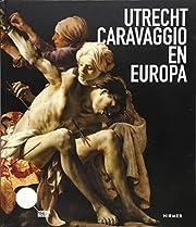 Utrecht, Caravaggio en Europa av Bernd Ebert