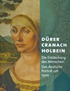 Dürer - Cranach - Holbein: Die…