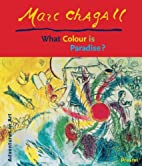 Marc Chagall : What colour is paradise? by…