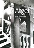 Atget, the pioneer / Jean-Claude Lemagny [with] Sylvie Aubenas, Pierre Borhan, Luce Lebart