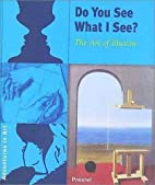 Do you see what I see? : the art of illusion…