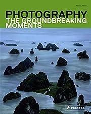 Photography : the groundbreaking moments av…