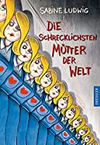 The World's Worst Mothers by Sabine Ludwig