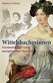 Wittelsbacherinnen : Fürstentöcher einer…