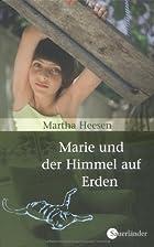 Marie und der Himmel auf Erden by Martha…