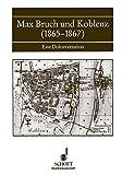 Max Bruch und Koblenz (1865-1867) : eine Dokumentation / vorgelegt von Uwe Baur