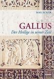 Gallus : der Heilige in seiner Zeit / Max Schär