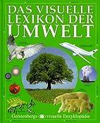 Das visuelle Lexikon der Umwelt. by Bernd…