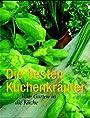 Die besten Küchenkräuter: Vom Garten in die Küche -