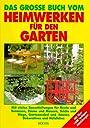 Das grosse Buch vom Heimwerken für den Garten -