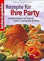 Kochen und genießen. Rezepte für Ihre Party. Köstlichkeiten für kleine Feiern und große Buffets. -