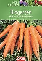 Biogarten (Mein Garten): Kreativ und einfach…