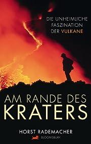 Am Rande des Kraters: Die unheimliche…