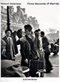 Three seconds from eternity : photographs / by Robert Doisneau ; translation by Vivienne Menkes