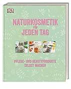 Naturkosmetik für jeden Tag: Pflege-…