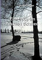 Eine Spur im frischen Schnee. by Robert…