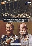 Kaiser Wilhelm : mit Hurra in den Untergang / Michael Gregor
