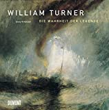 William Turner : die Wahrheit der Legende / Georg-W. Költzsch