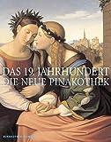 Das 19. Jahrhundert : die Neue Pinakothek / herausgegeben von Herbert W. Rott und Joachim Kaak