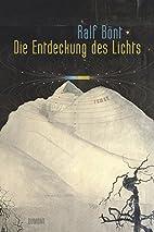 Die Entdeckung des Lichts by Ralf Bönt